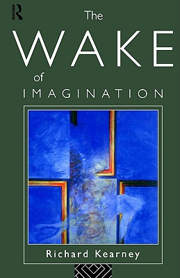 The Wake of Imagination By Kearney, Richard